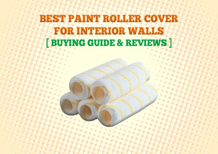 Best Paint Roller Cover For Interior Walls 768x541